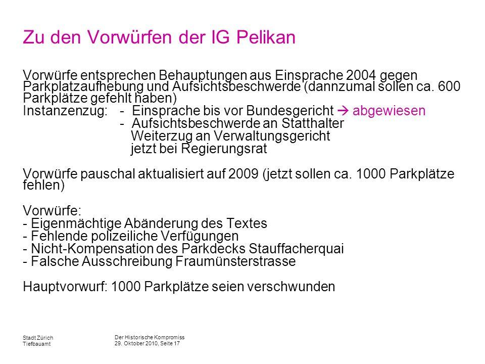Der Historische Kompromiss 29. Oktober 2010, Seite 17 Stadt Zürich Tiefbauamt Zu den Vorwürfen der IG Pelikan Vorwürfe entsprechen Behauptungen aus Ei
