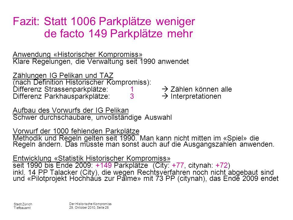 Der Historische Kompromiss 29. Oktober 2010, Seite 26 Stadt Zürich Tiefbauamt Fazit: Statt 1006 Parkplätze weniger de facto 149 Parkplätze mehr Anwend