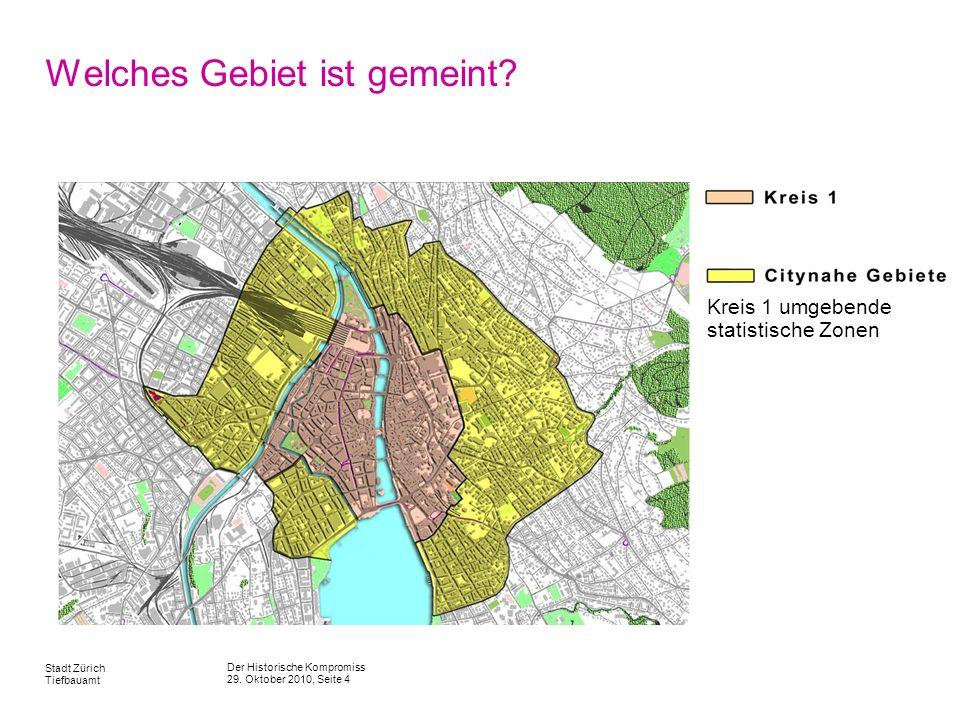 Der Historische Kompromiss 29. Oktober 2010, Seite 4 Stadt Zürich Tiefbauamt Welches Gebiet ist gemeint? Kreis 1 umgebende statistische Zonen