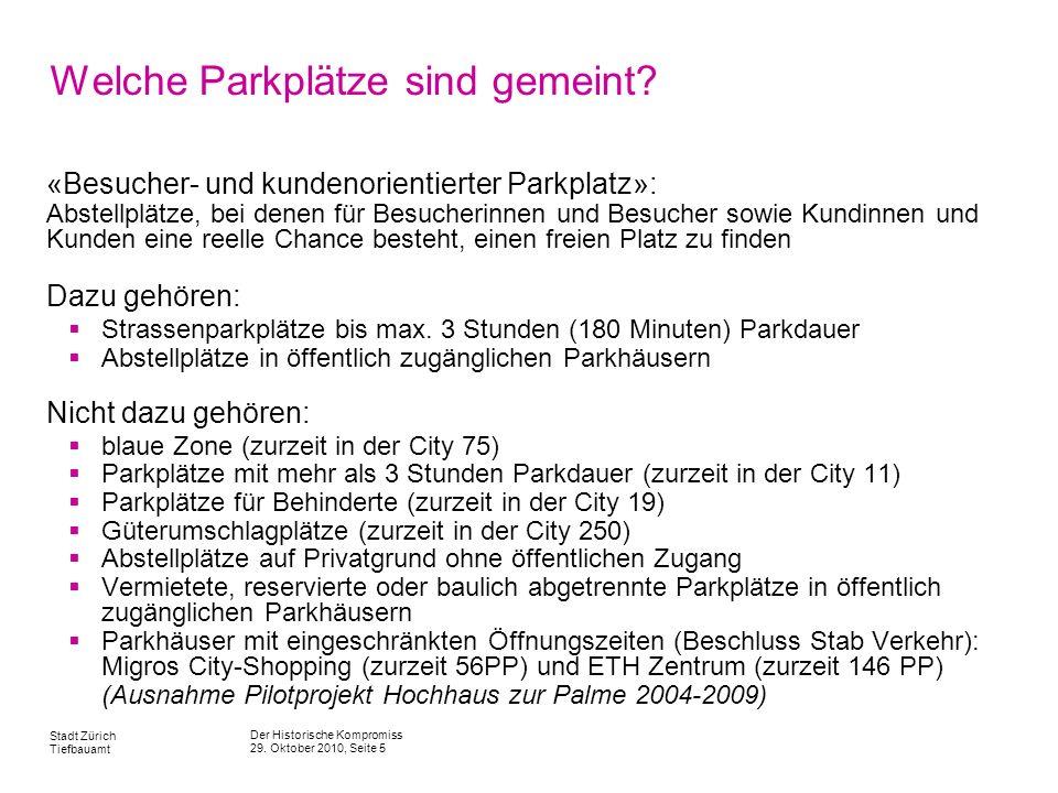 Der Historische Kompromiss 29. Oktober 2010, Seite 5 Stadt Zürich Tiefbauamt Welche Parkplätze sind gemeint? «Besucher- und kundenorientierter Parkpla