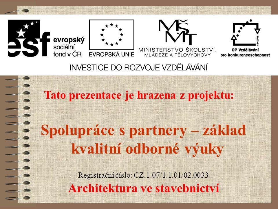 Architektura ve stavebnictví Tato prezentace je hrazena z projektu: Spolupráce s partnery – základ kvalitní odborné výuky Registrační číslo: CZ.1.07/1.1.01/02.0033