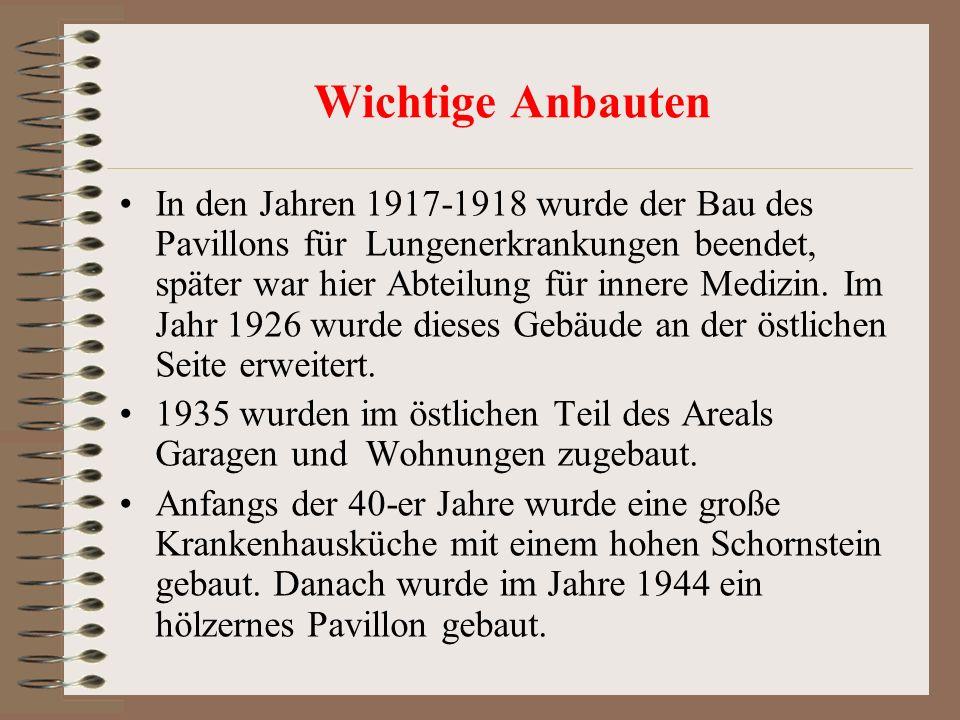 Wichtige Anbauten In den Jahren 1917-1918 wurde der Bau des Pavillons für Lungenerkrankungen beendet, später war hier Abteilung für innere Medizin.