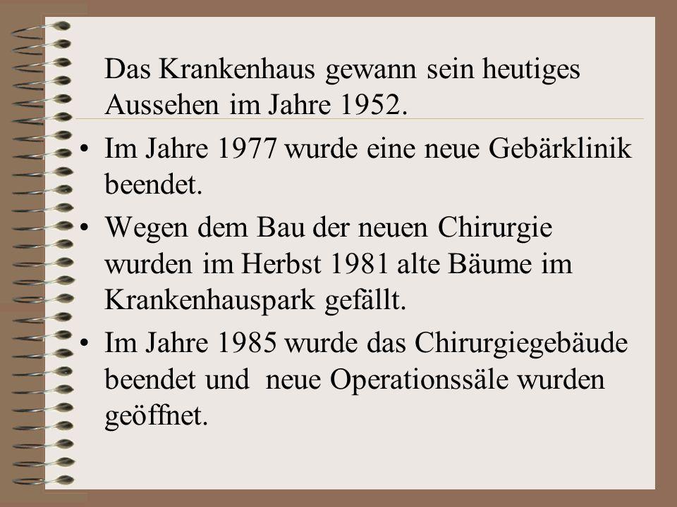 Das Krankenhaus gewann sein heutiges Aussehen im Jahre 1952. Im Jahre 1977 wurde eine neue Gebärklinik beendet. Wegen dem Bau der neuen Chirurgie wurd
