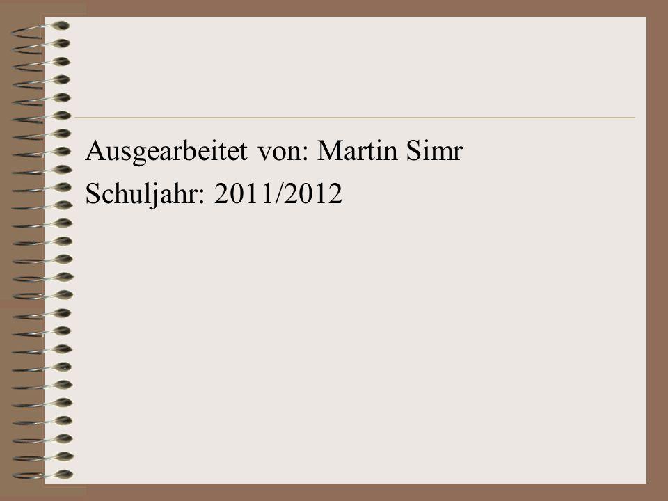 Ausgearbeitet von: Martin Simr Schuljahr: 2011/2012