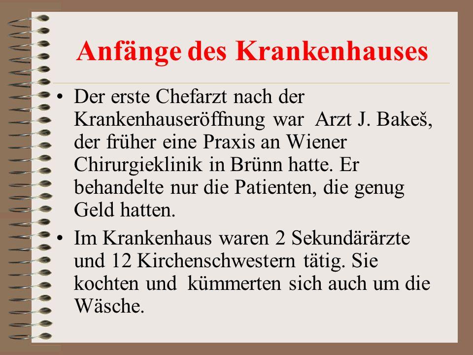 Anfänge des Krankenhauses Der erste Chefarzt nach der Krankenhauseröffnung war Arzt J. Bakeš, der früher eine Praxis an Wiener Chirurgieklinik in Brün