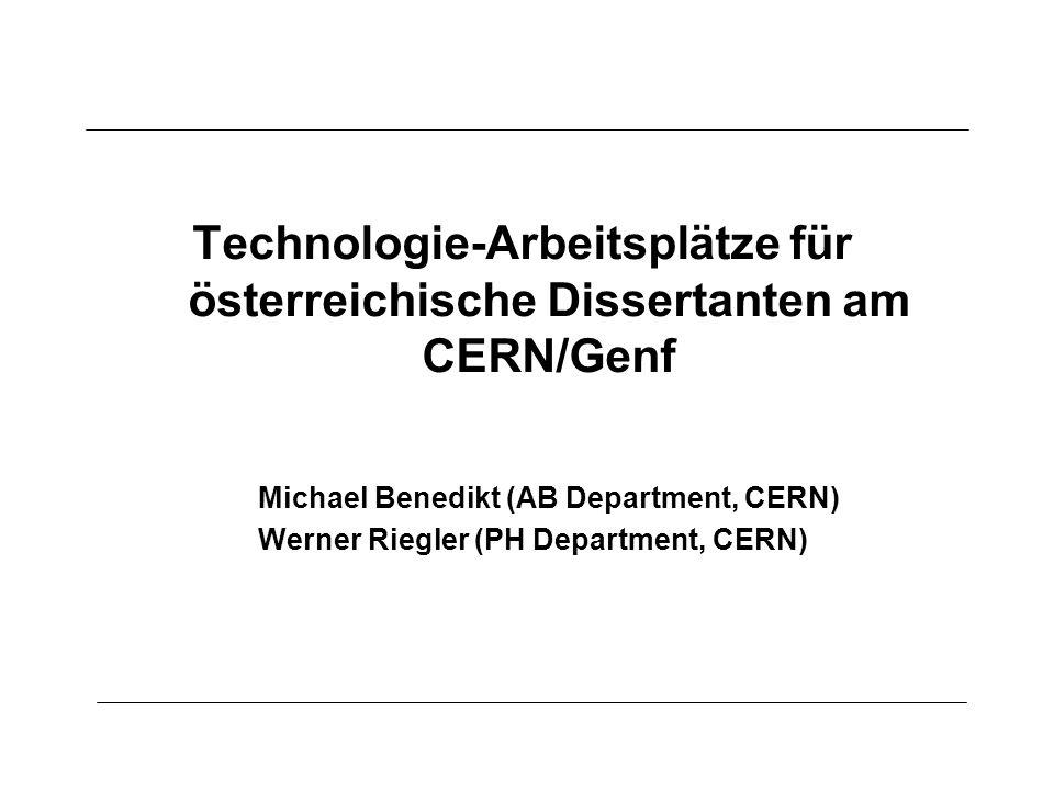 Technologie-Arbeitsplätze für österreichische Dissertanten am CERN/Genf Michael Benedikt (AB Department, CERN) Werner Riegler (PH Department, CERN)