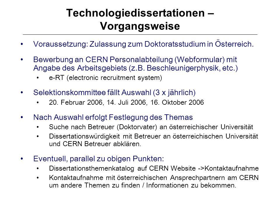 Technologiedissertationen – Vorgangsweise Voraussetzung: Zulassung zum Doktoratsstudium in Österreich. Bewerbung an CERN Personalabteilung (Webformula