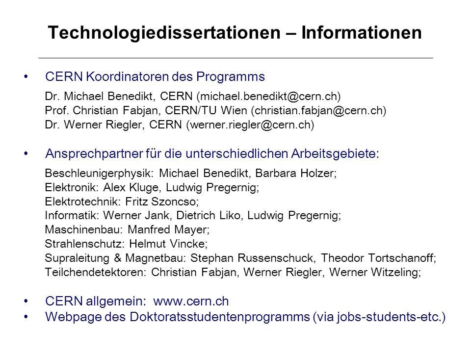 Technologiedissertationen – Informationen CERN Koordinatoren des Programms Dr. Michael Benedikt, CERN (michael.benedikt@cern.ch) Prof. Christian Fabja