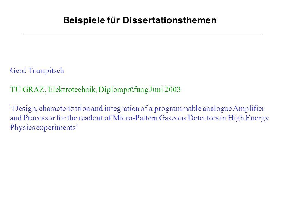 Beispiele für Dissertationsthemen Gerd Trampitsch TU GRAZ, Elektrotechnik, Diplomprüfung Juni 2003 Design, characterization and integration of a progr