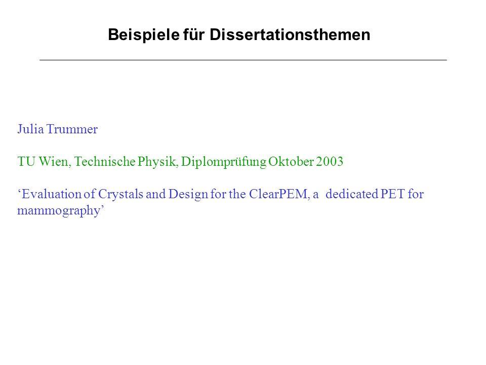 Beispiele für Dissertationsthemen Julia Trummer TU Wien, Technische Physik, Diplomprüfung Oktober 2003 Evaluation of Crystals and Design for the Clear
