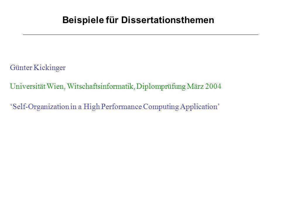 Beispiele für Dissertationsthemen Günter Kickinger Universität Wien, Witschaftsinformatik, Diplomprüfung März 2004 Self-Organization in a High Perform