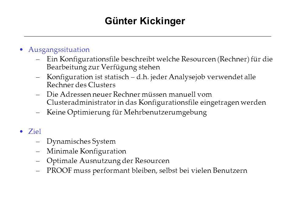 Günter Kickinger Ausgangssituation –Ein Konfigurationsfile beschreibt welche Resourcen (Rechner) für die Bearbeitung zur Verfügung stehen –Konfigurati