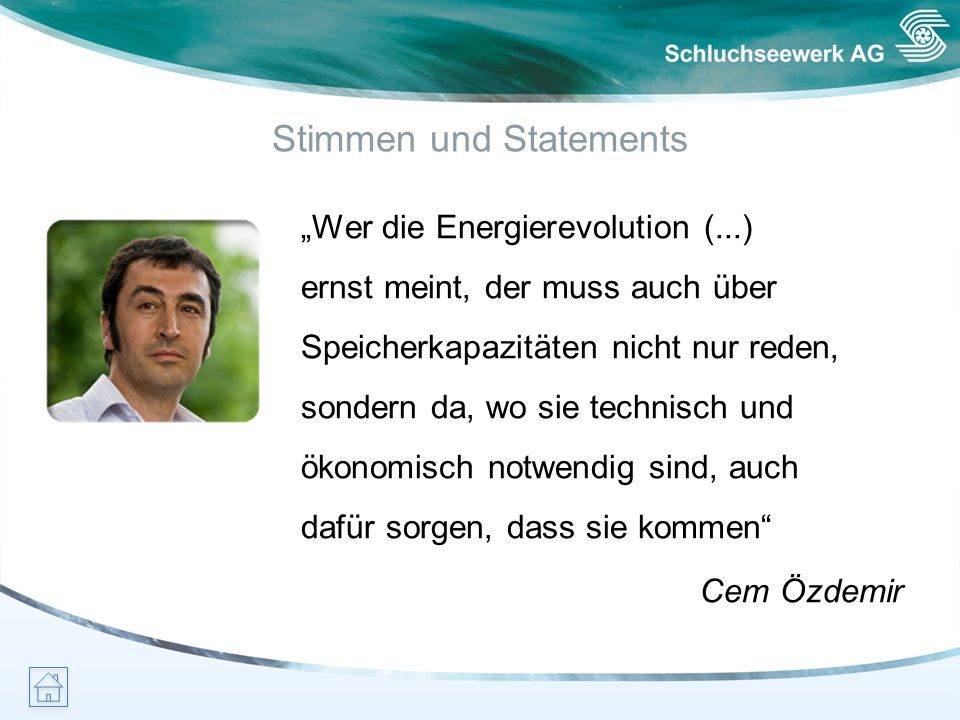 Stimmen und Statements Wer die Energierevolution (...) ernst meint, der muss auch über Speicherkapazitäten nicht nur reden, sondern da, wo sie technis