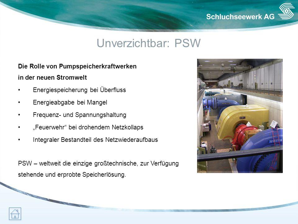 Unverzichtbar: PSW Die Rolle von Pumpspeicherkraftwerken in der neuen Stromwelt Energiespeicherung bei Überfluss Energieabgabe bei Mangel Frequenz- un