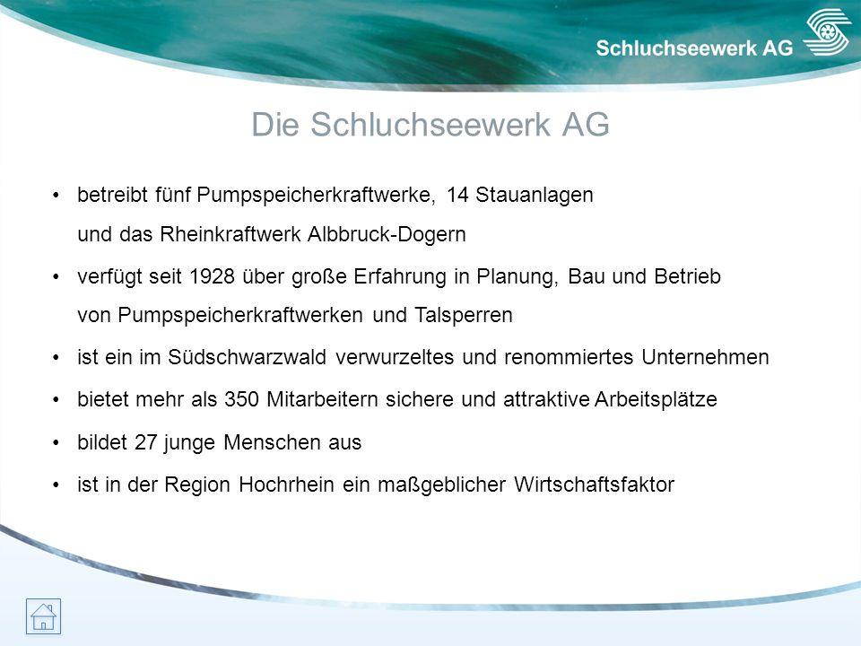 Die Schluchseewerk AG betreibt fünf Pumpspeicherkraftwerke, 14 Stauanlagen und das Rheinkraftwerk Albbruck-Dogern verfügt seit 1928 über große Erfahru