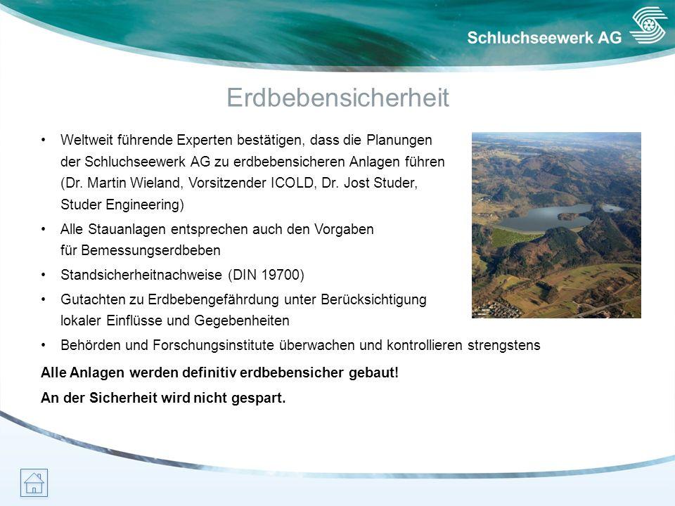 Erdbebensicherheit Weltweit führende Experten bestätigen, dass die Planungen der Schluchseewerk AG zu erdbebensicheren Anlagen führen (Dr. Martin Wiel