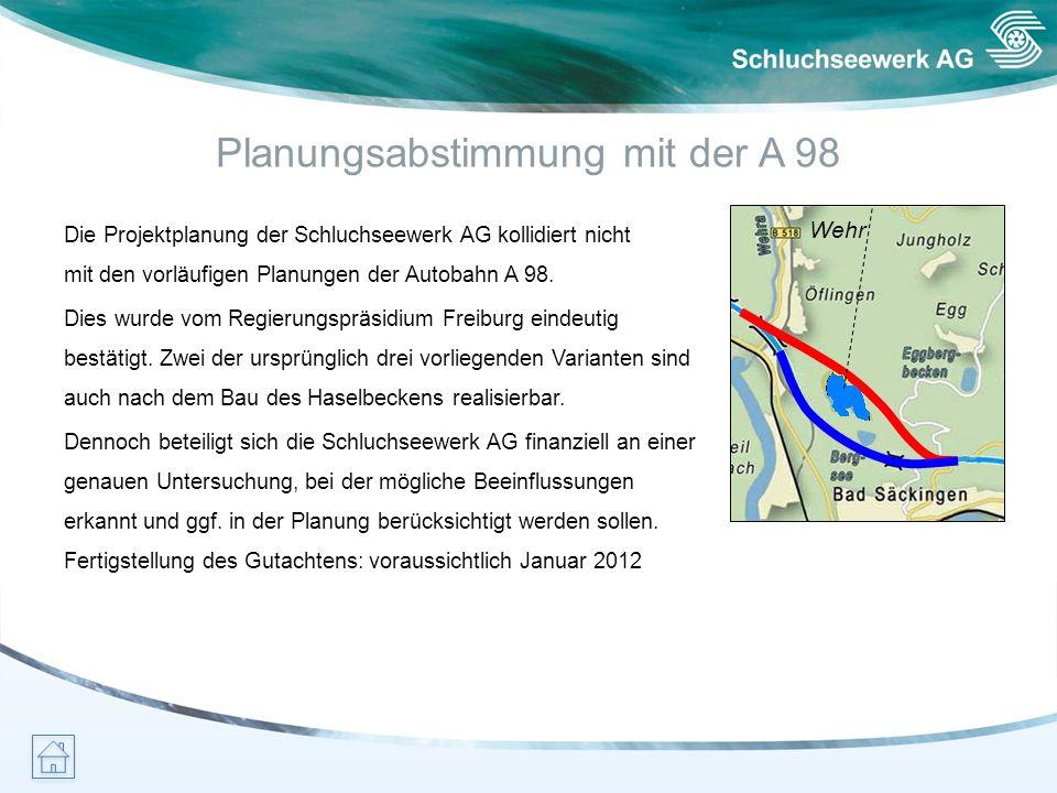 Planungsabstimmung mit der A 98 Die Projektplanung der Schluchseewerk AG kollidiert nicht mit den vorläufigen Planungen der Autobahn A 98. Dies wurde