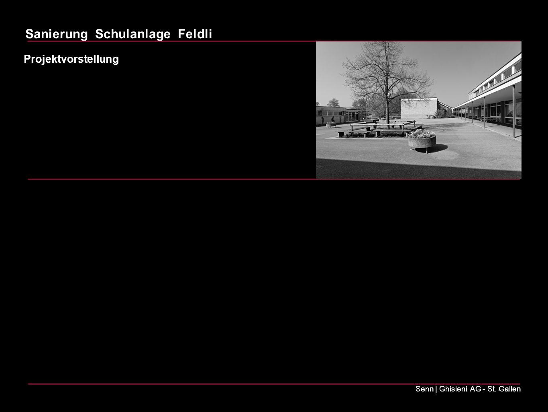 Sanierung Schulanlage Feldli Senn | Ghisleni AG - St. Gallen Projektvorstellung
