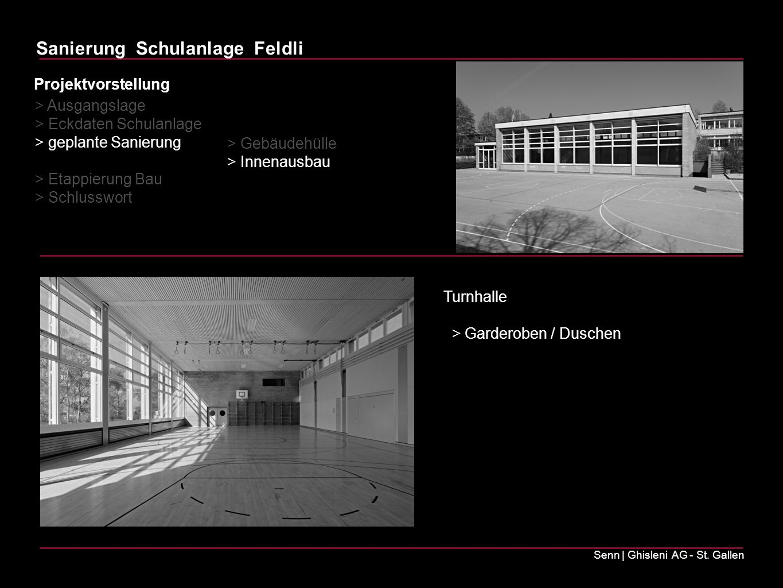 Sanierung Schulanlage Feldli Senn | Ghisleni AG - St. Gallen Turnhalle > Garderoben / Duschen > Ausgangslage > Eckdaten Schulanlage > geplante Sanieru