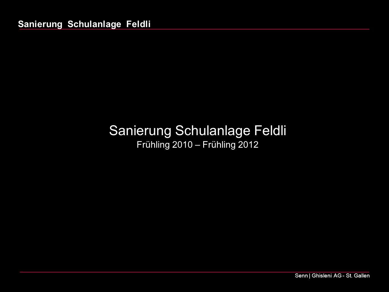Sanierung Schulanlage Feldli Senn | Ghisleni AG - St. Gallen Sanierung Schulanlage Feldli Frühling 2010 – Frühling 2012