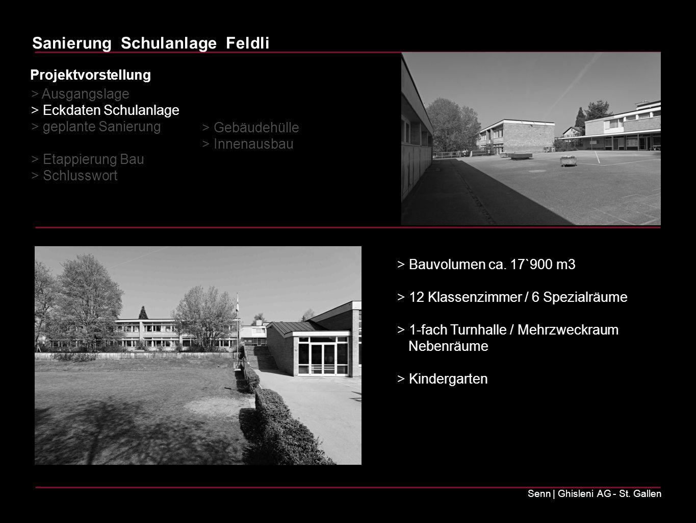 Sanierung Schulanlage Feldli Senn | Ghisleni AG - St. Gallen > Bauvolumen ca. 17`900 m3 > 12 Klassenzimmer / 6 Spezialräume > 1-fach Turnhalle / Mehrz
