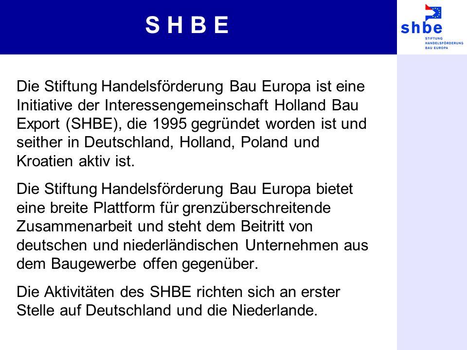 Die Stiftung Handelsförderung Bau Europa ist eine Initiative der Interessengemeinschaft Holland Bau Export (SHBE), die 1995 gegründet worden ist und seither in Deutschland, Holland, Poland und Kroatien aktiv ist.