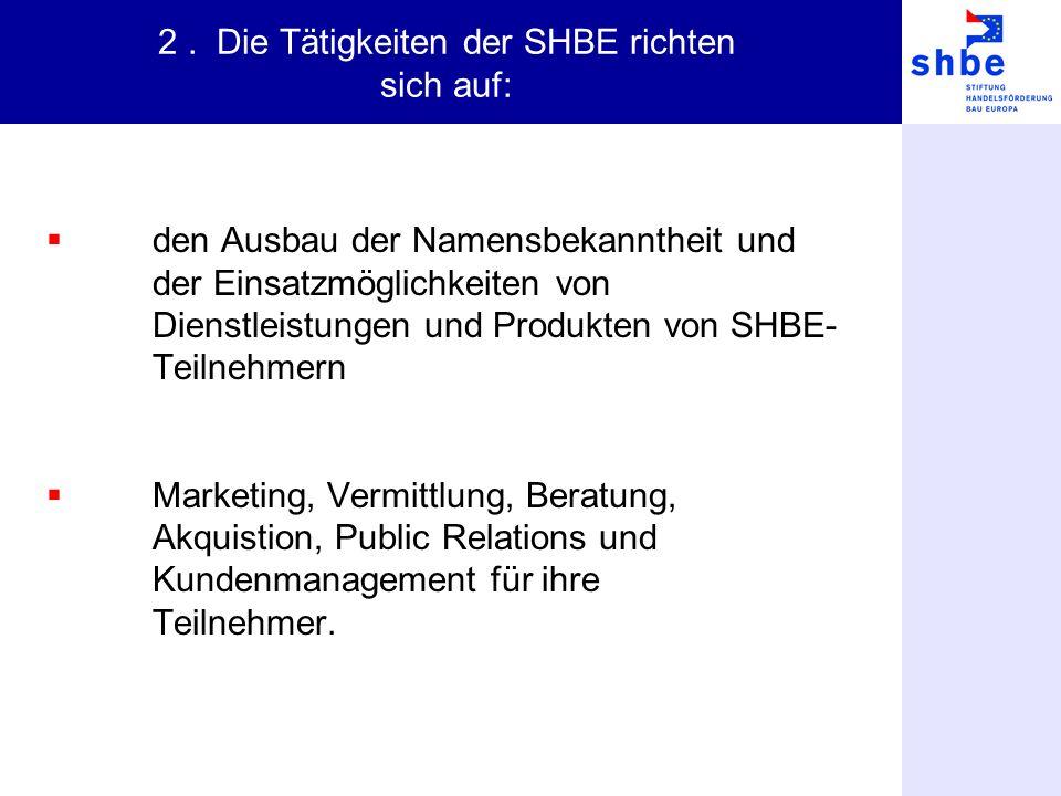 2. Die Tätigkeiten der SHBE richten sich auf: den Ausbau der Namensbekanntheit und der Einsatzmöglichkeiten von Dienstleistungen und Produkten von SHB
