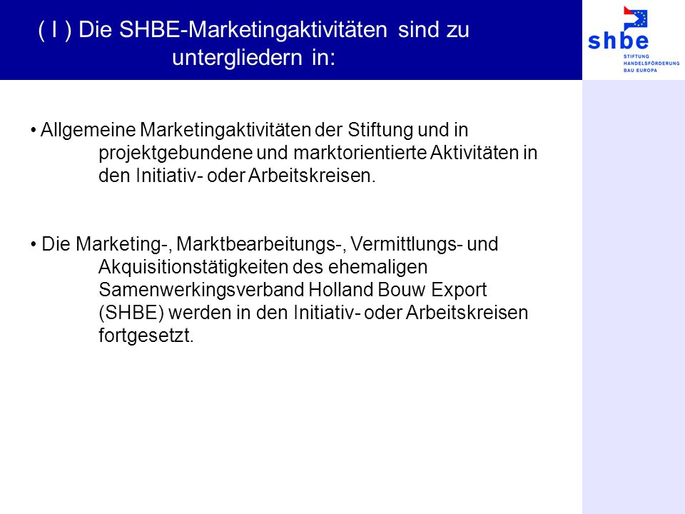 Allgemeine Marketingaktivitäten der Stiftung und in projektgebundene und marktorientierte Aktivitäten in den Initiativ- oder Arbeitskreisen.