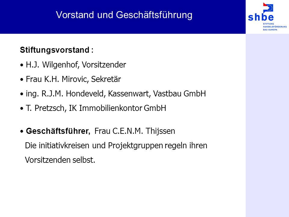 Vorstand und Geschäftsführung Stiftungsvorstand : H.J. Wilgenhof, Vorsitzender Frau K.H. Mirovic, Sekretär ing. R.J.M. Hondeveld, Kassenwart, Vastbau