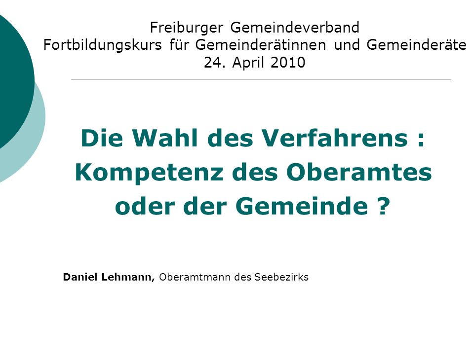 Freiburger Gemeindeverband Fortbildungskurs für Gemeinderätinnen und Gemeinderäte 24. April 2010 Die Wahl des Verfahrens : Kompetenz des Oberamtes ode