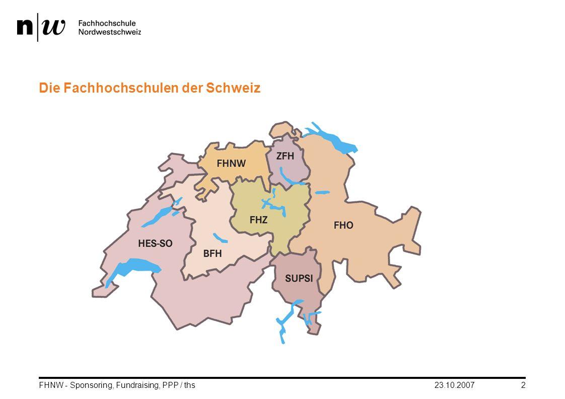 23.10.2007FHNW - Sponsoring, Fundraising, PPP / ths2 Die Fachhochschulen der Schweiz