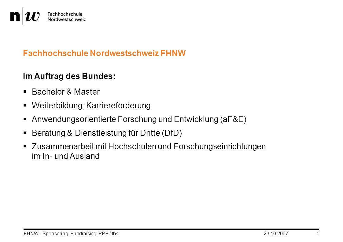 23.10.2007FHNW - Sponsoring, Fundraising, PPP / ths4 Fachhochschule Nordwestschweiz FHNW Im Auftrag des Bundes: Bachelor & Master Weiterbildung; Karri