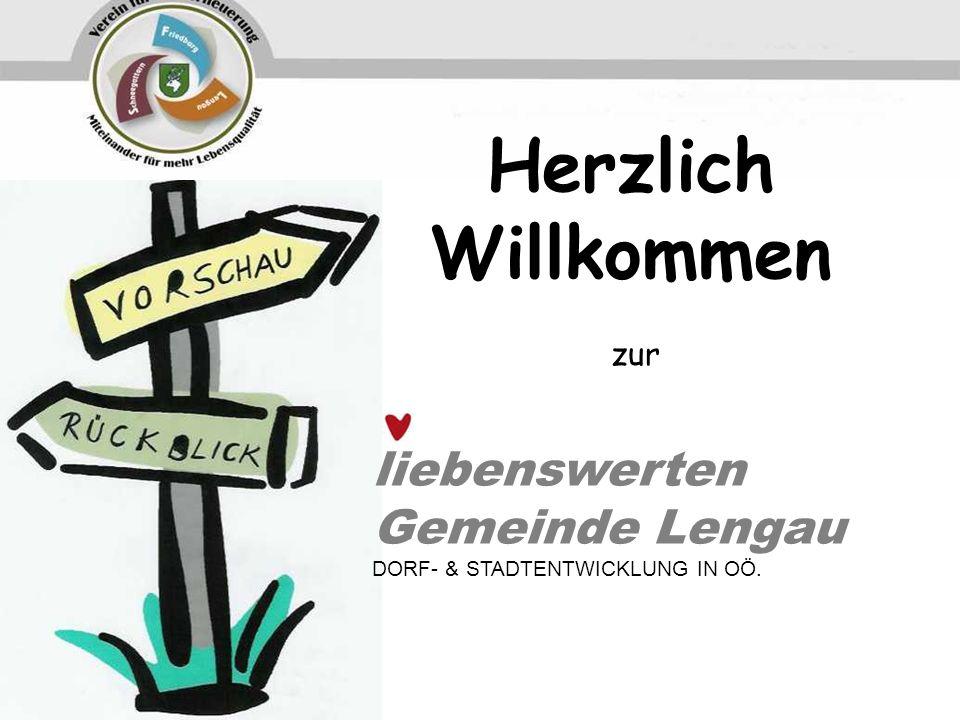 Herzlich Willkommen liebenswerten Gemeinde Lengau DORF- & STADTENTWICKLUNG IN OÖ. zur