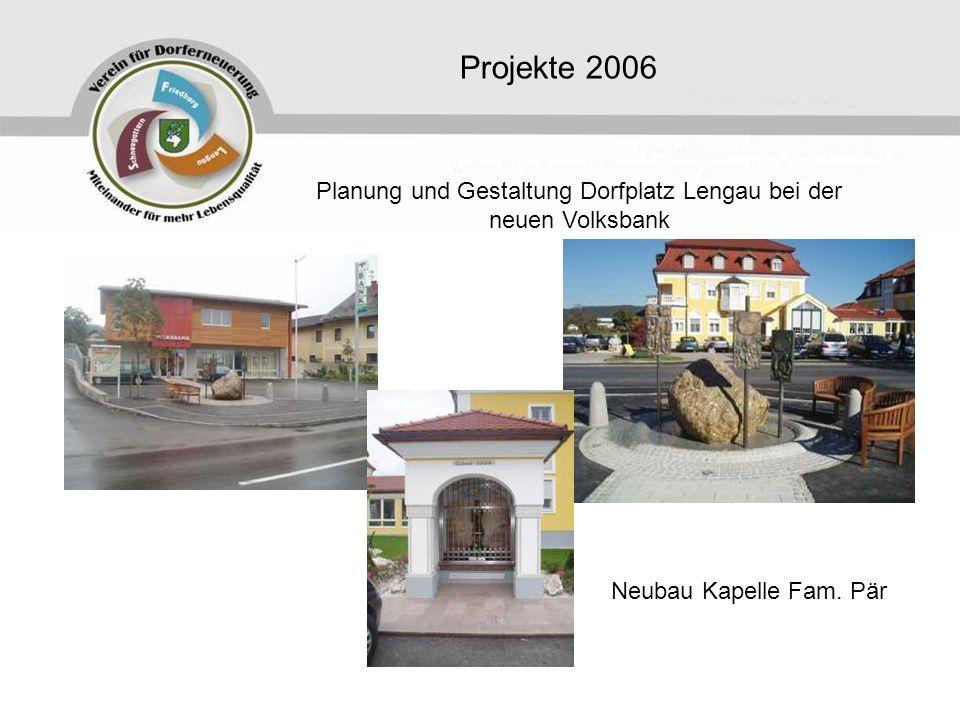 Projekte 2006 Planung und Gestaltung Dorfplatz Lengau bei der neuen Volksbank Neubau Kapelle Fam.