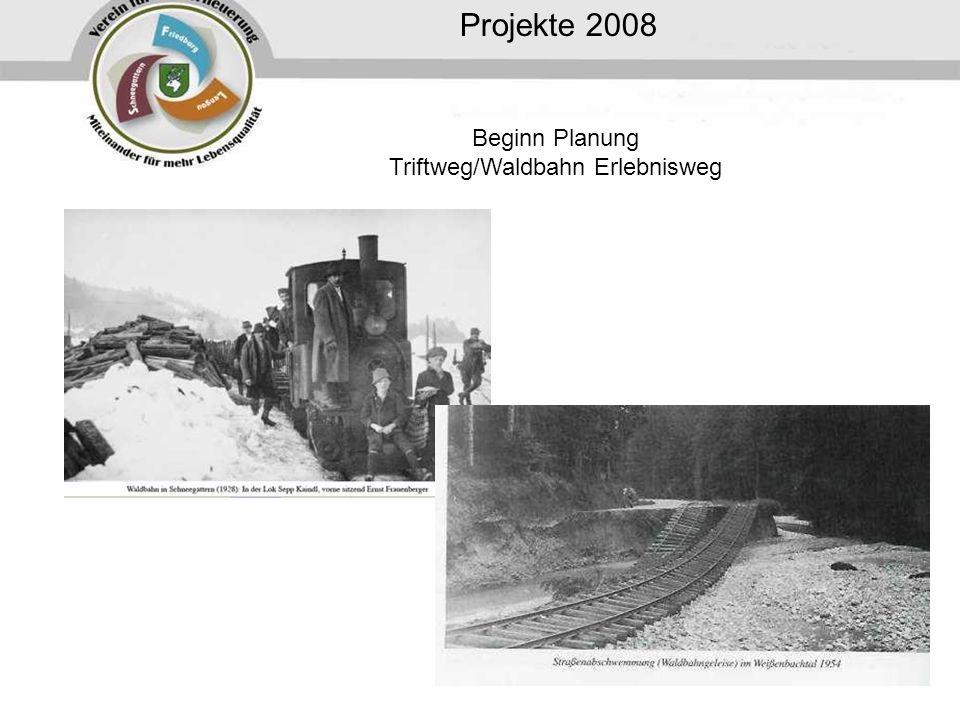 Projekte 2008 Beginn Planung Triftweg/Waldbahn Erlebnisweg