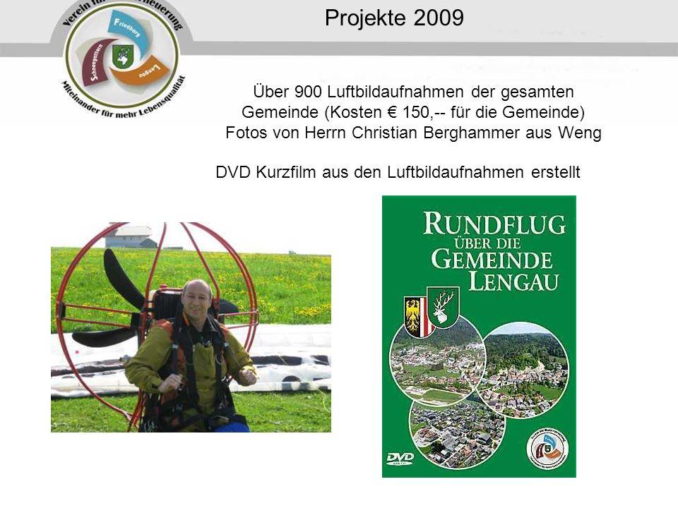 Projekte 2009 Über 900 Luftbildaufnahmen der gesamten Gemeinde (Kosten 150,-- für die Gemeinde) Fotos von Herrn Christian Berghammer aus Weng DVD Kurzfilm aus den Luftbildaufnahmen erstellt