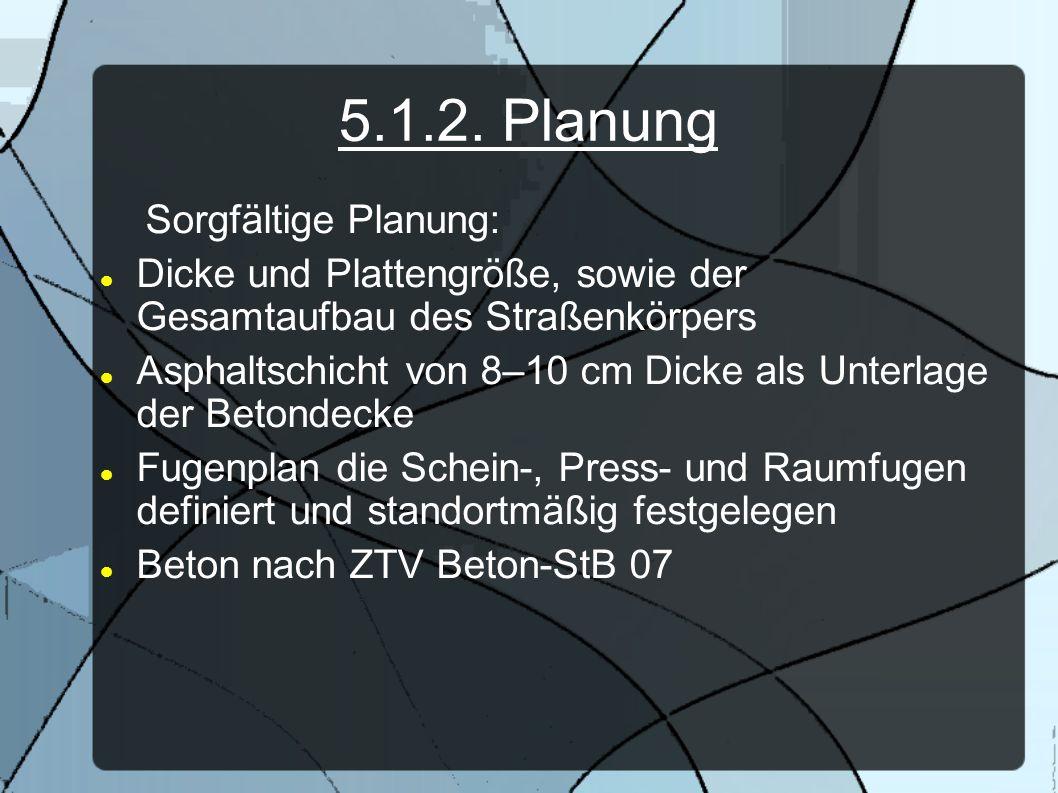 5.1.2. Planung Sorgfältige Planung: Dicke und Plattengröße, sowie der Gesamtaufbau des Straßenkörpers Asphaltschicht von 8–10 cm Dicke als Unterlage d