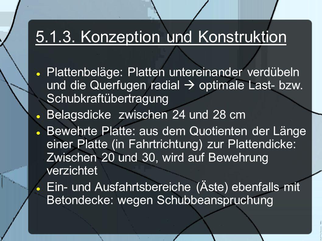 5.1.3. Konzeption und Konstruktion Plattenbeläge: Platten untereinander verdübeln und die Querfugen radial optimale Last- bzw. Schubkraftübertragung B