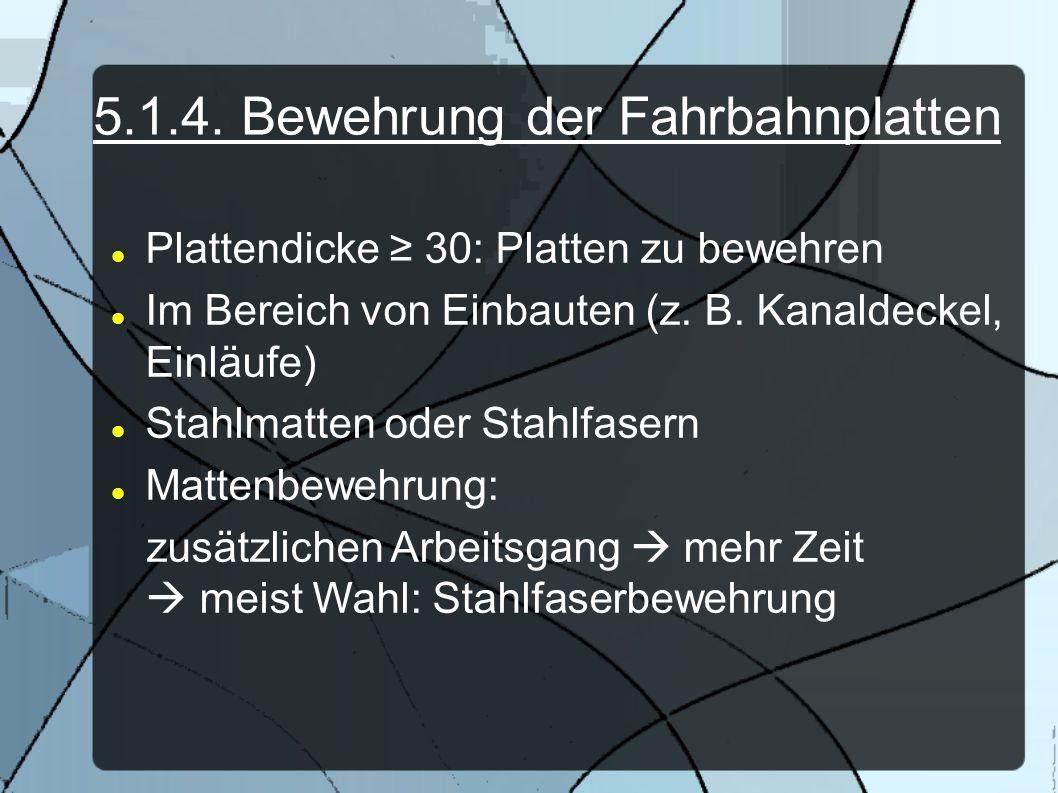 5.1.4. Bewehrung der Fahrbahnplatten Plattendicke 30: Platten zu bewehren Im Bereich von Einbauten (z. B. Kanaldeckel, Einläufe) Stahlmatten oder Stah