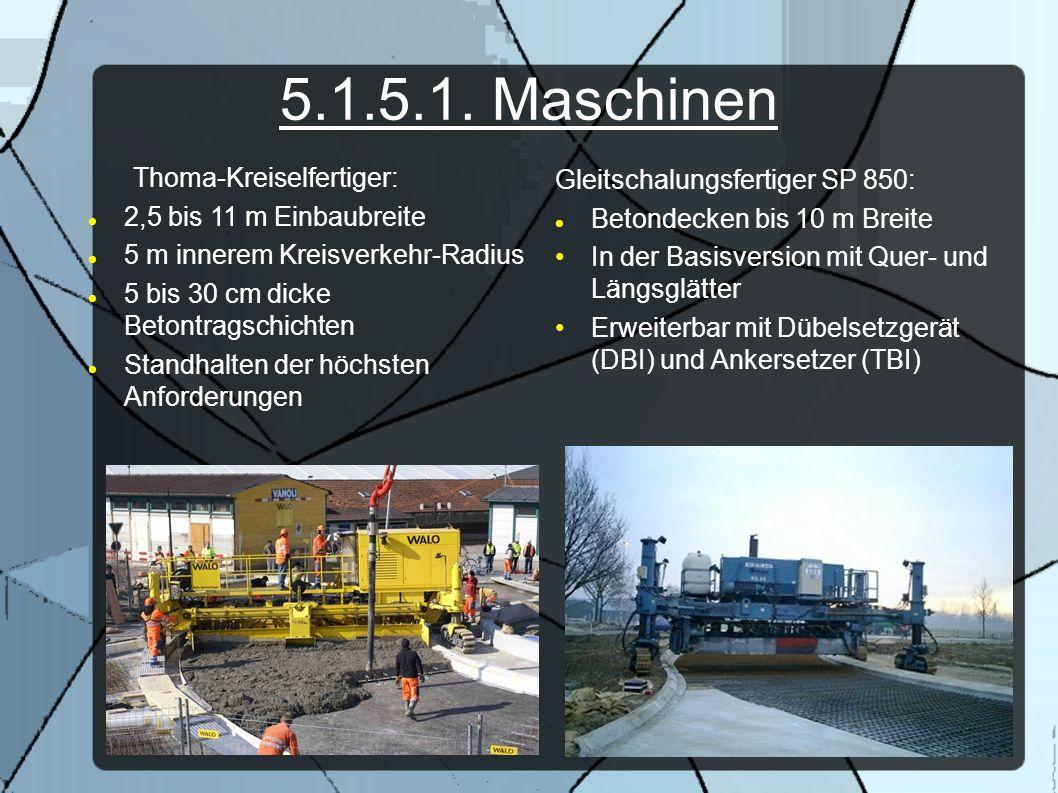 5.1.5.1. Maschinen Thoma-Kreiselfertiger: 2,5 bis 11 m Einbaubreite 5 m innerem Kreisverkehr-Radius 5 bis 30 cm dicke Betontragschichten Standhalten d
