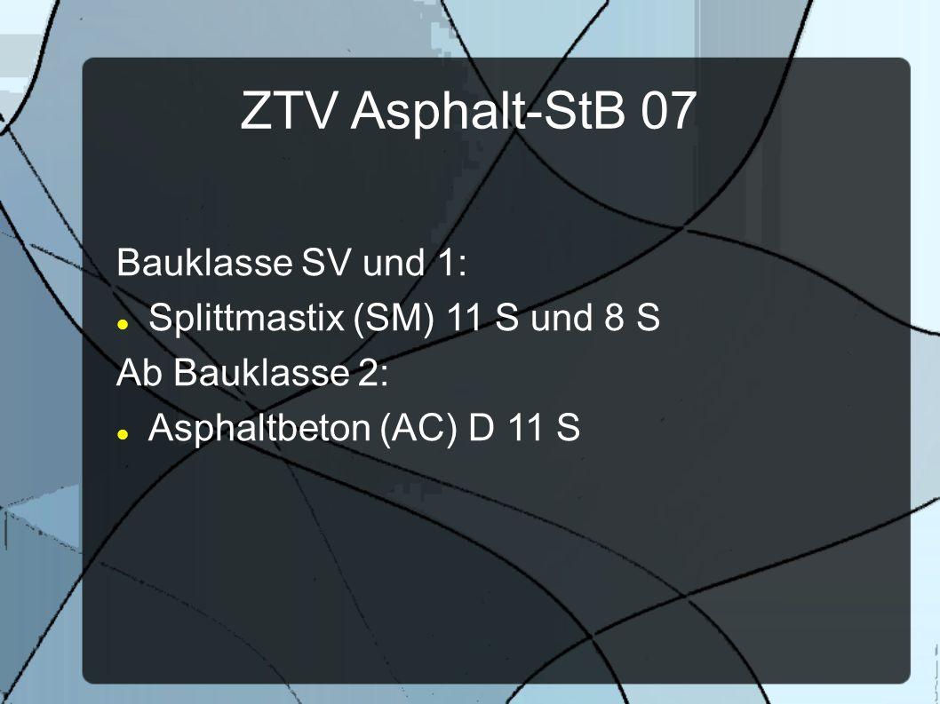 ZTV Asphalt-StB 07 Bauklasse SV und 1: Splittmastix (SM) 11 S und 8 S Ab Bauklasse 2: Asphaltbeton (AC) D 11 S