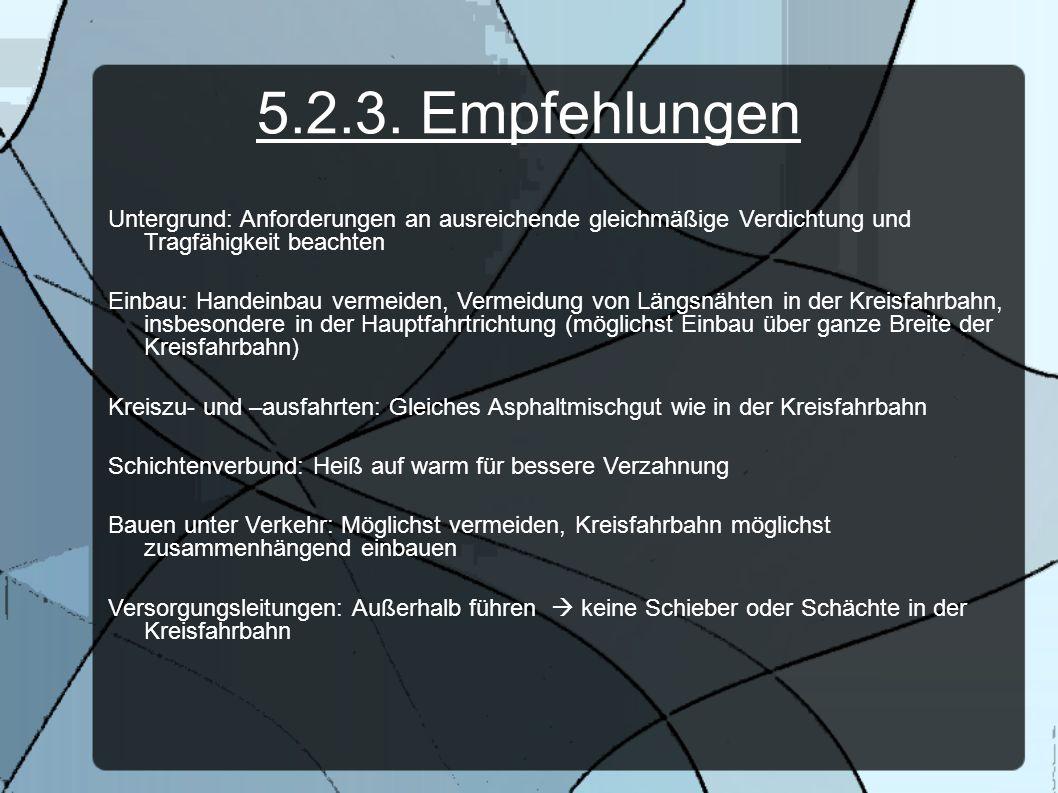 5.2.3. Empfehlungen Untergrund: Anforderungen an ausreichende gleichmäßige Verdichtung und Tragfähigkeit beachten Einbau: Handeinbau vermeiden, Vermei