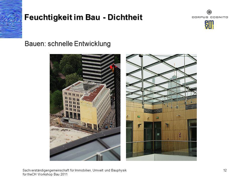 Sachverständigengemeinschaft für Immobilien, Umwelt und Bauphysik für theCH Workshop Bau 2011 12 Feuchtigkeit im Bau - Dichtheit Bauen: schnelle Entwi