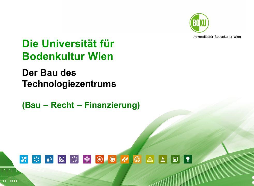 Universität für Bodenkultur Wien BOKU Präsentation 01.04.2008 1 Die Universität für Bodenkultur Wien P räsentation http://www.boku.ac.at http://www.boku.ac.at Der Bau des Technologiezentrums (Bau – Recht – Finanzierung)