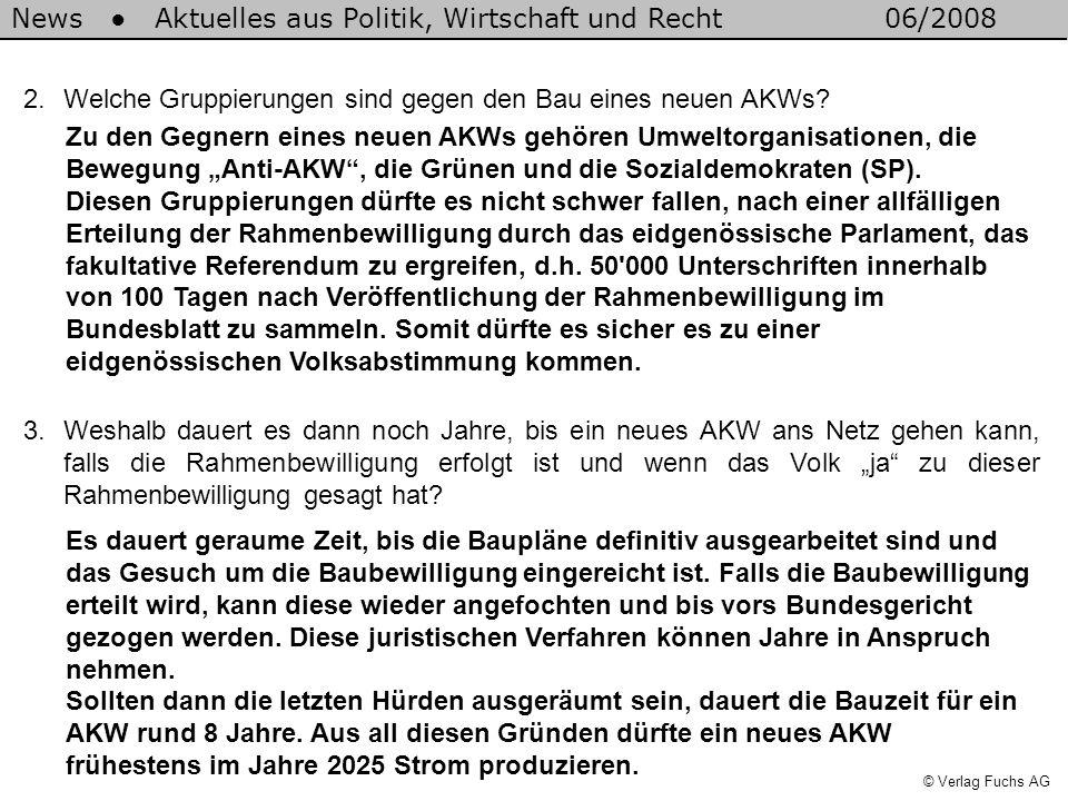 News Aktuelles aus Politik, Wirtschaft und Recht06/2008 © Verlag Fuchs AG 2.Welche Gruppierungen sind gegen den Bau eines neuen AKWs? Zu den Gegnern e