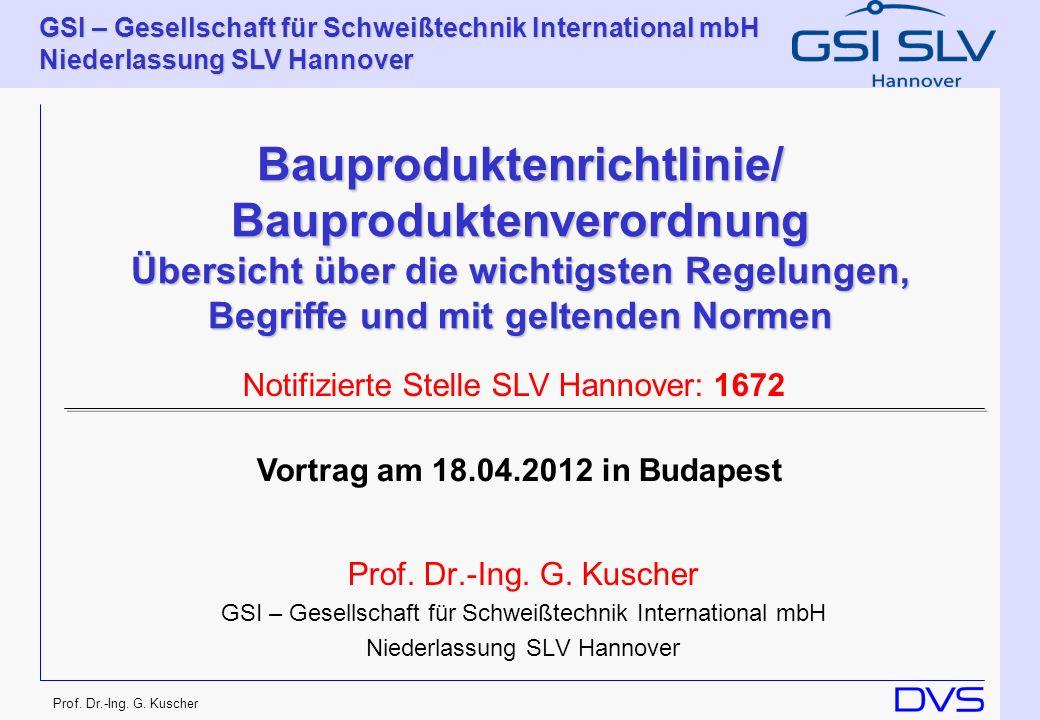 GSI – Gesellschaft für Schweißtechnik International mbH Niederlassung SLV Hannover Prof. Dr.-Ing. G. Kuscher Bauproduktenrichtlinie/ Bauproduktenveror