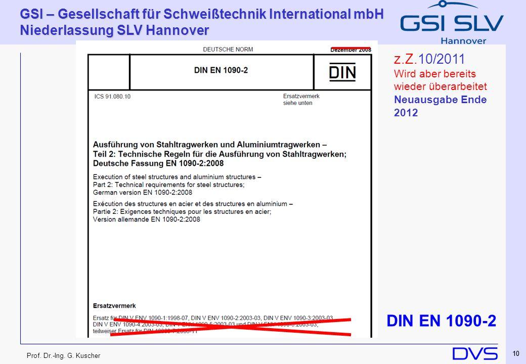 Prof. Dr.-Ing. G. Kuscher GSI – Gesellschaft für Schweißtechnik International mbH Niederlassung SLV Hannover 10 DIN EN 1090-2 z.Z.10/2011 Wird aber be