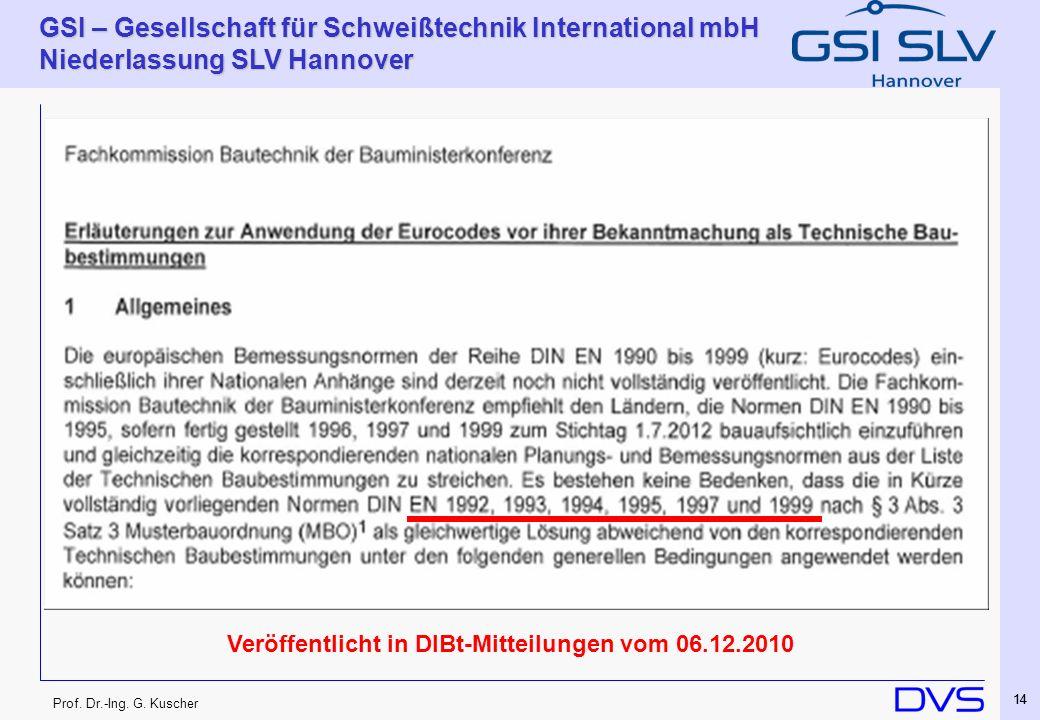 Prof. Dr.-Ing. G. Kuscher GSI – Gesellschaft für Schweißtechnik International mbH Niederlassung SLV Hannover 14 Veröffentlicht in DIBt-Mitteilungen vo