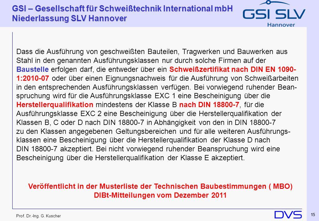 Prof. Dr.-Ing. G. Kuscher GSI – Gesellschaft für Schweißtechnik International mbH Niederlassung SLV Hannover 15 Veröffentlicht in der Musterliste der