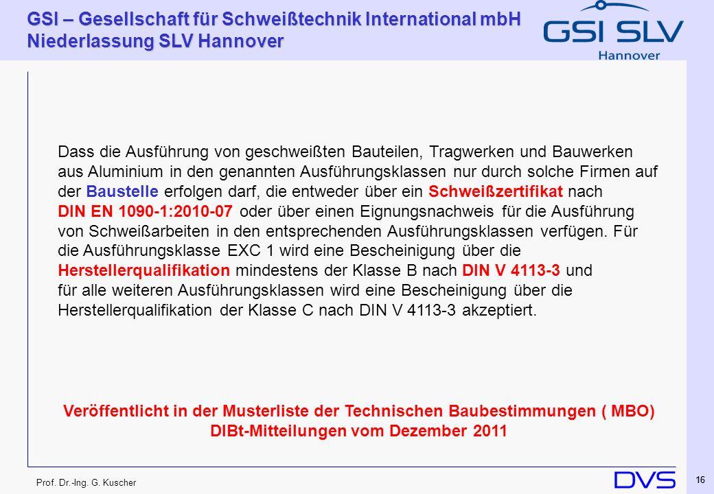 Prof. Dr.-Ing. G. Kuscher GSI – Gesellschaft für Schweißtechnik International mbH Niederlassung SLV Hannover 16 Dass die Ausführung von geschweißten B
